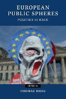 European Public Spheres: Politics Is Back - Contemporary European Politics (Paperback)