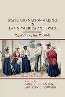 State and Nation Making in Latin America and Spain: Republics of the Possible (Paperback)