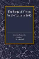 The Siege of Vienna by the Turks in 1683: Translated into Greek from an Italian Work Published Anonymously in the Year of the Siege (Paperback)