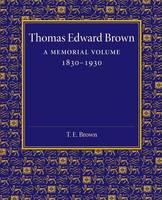 Thomas Edward Brown: A Memorial Volume 1830-1930 (Paperback)