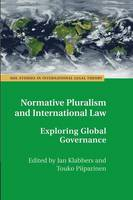 Normative Pluralism and International Law: Exploring Global Governance - ASIL Studies in International Legal Theory (Paperback)