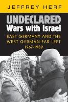 Undeclared Wars with Israel: East Germany and the West German Far Left, 1967-1989 (Paperback)