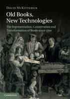 Old Books, New Technologies: The Representation, Conservation and Transformation of Books since 1700 (Paperback)