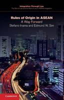 Integration through Law:The Role of Law and the Rule of Law in ASEAN Integration: Rules of Origin in ASEAN: A Way Forward Series Number 1 (Paperback)