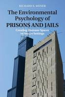 The Environmental Psychology of Prisons and Jails: Creating Humane Spaces in Secure Settings - Environment and Behavior (Paperback)
