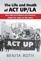 The Life and Death of ACT UP/LA: Anti-AIDS Activism in Los Angeles from the 1980s to the 2000s (Paperback)