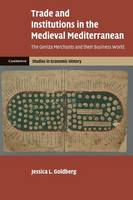 Trade and Institutions in the Medieval Mediterranean: The Geniza Merchants and their Business World - Cambridge Studies in Economic History - Second Series (Paperback)