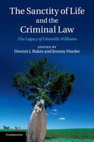 The Sanctity of Life and the Criminal Law: The Legacy of Glanville Williams (Paperback)