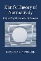 Kant's Theory of Normativity: Exploring the Space of Reason (Paperback)