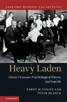 Cambridge Disability Law and Policy Series: Heavy Laden : Union Veterans, Psychological Illness, and Suicide