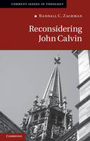 Reconsidering John Calvin - Current Issues in Theology (Paperback)