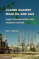 Claims against Iraqi Oil and Gas: Legal Considerations and Lessons Learned (Paperback)