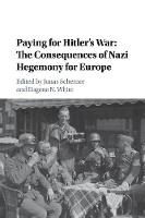 Publications of the German Historical Institute: Paying for Hitler's War: The Consequences of Nazi Hegemony for Europe (Paperback)
