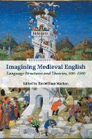 Imagining Medieval English: Language Structures and Theories, 500-1500 - Cambridge Studies in Medieval Literature (Paperback)