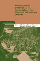 Mediating Labour: Worldwide Labour Intermediation in the Nineteenth and Twentieth Centuries - International Review of Social History Supplements (Paperback)