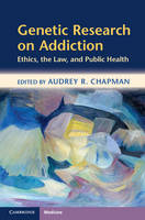 Genetic Research on Addiction: Ethics, the Law, and Public Health (Hardback)
