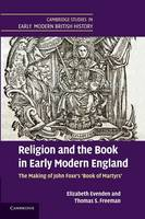 Cambridge Studies in Early Modern British History: Religion and the Book in Early Modern England: The Making of John Foxe's 'Book of Martyrs' (Paperback)