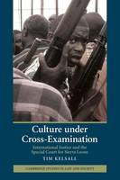 Culture under Cross-Examination: International Justice and the Special Court for Sierra Leone - Cambridge Studies in Law and Society (Paperback)