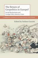 Cambridge Studies in International Relations: The Return of Geopolitics in Europe?: Social Mechanisms and Foreign Policy Identity Crises Series Number 124