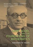 Kurt Goedel and the Foundations of Mathematics: Horizons of Truth (Paperback)