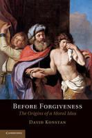 Before Forgiveness: The Origins of a Moral Idea (Paperback)