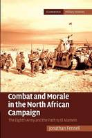 Cambridge Military Histories: Combat and Morale in the North African Campaign: The Eighth Army and the Path to El Alamein (Paperback)