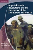History for the IB Diploma: Imperial Russia, Revolutions and the Emergence of the Soviet State 1853-1924 - IB Diploma (Paperback)
