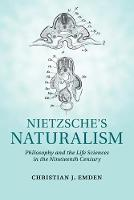 Nietzsche's Naturalism: Philosophy and the Life Sciences in the Nineteenth Century (Paperback)