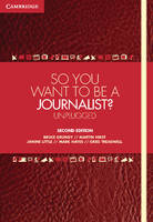 So You Want To Be A Journalist?: Unplugged (Paperback)