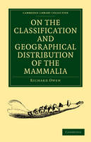On the Classification and Geographical Distribution of the Mammalia - Cambridge Library Collection - Zoology (Paperback)