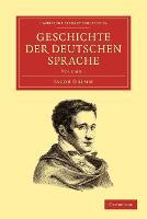 Geschichte der deutschen Sprache - Cambridge Library Collection - Linguistics Volume 1 (Paperback)