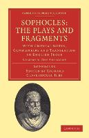 Sophocles: The Plays and Fragments: With Critical Notes, Commentary and Translation in English Prose - Cambridge Library Collection - Classics Volume 3 (Paperback)