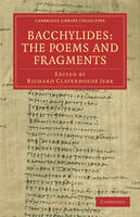 Bacchylides: The Poems and Fragments - Cambridge Library Collection - Classics (Paperback)