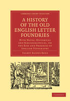 Cambridge Library Collection - History of Printing, Publishing and Libraries: A History of the Old English Letter Foundries: With Notes, Historical and Bibliographical, on the Rise and Progress of English Typography (Paperback)