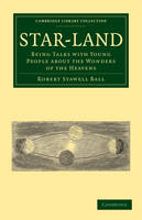 Star-Land: Being Talks with Young People about the Wonders of the Heavens - Cambridge Library Collection - Astronomy (Paperback)