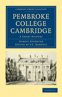 Pembroke College Cambridge: A Short History - Cambridge Library Collection - Cambridge (Paperback)