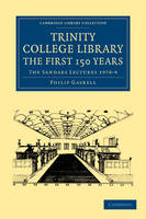 Cambridge Library Collection - History of Printing, Publishing and Libraries: Trinity College Library. The First 150 Years: The Sandars Lectures 1978-9 (Paperback)