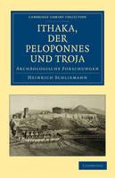 Ithaka, der Peloponnes und Troja: Archaologische Forschungen - Cambridge Library Collection - Archaeology (Paperback)