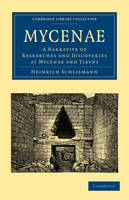 Mycenae: A Narrative of Researches and Discoveries at Mycenae and Tiryns - Cambridge Library Collection - Archaeology (Paperback)