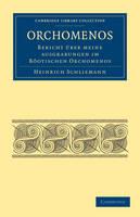 Orchomenos: Bericht UEber Meine Ausgrabungen im Boeotischen Orchomenos - Cambridge Library Collection - Archaeology (Paperback)