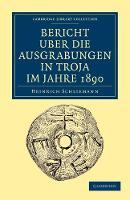 Bericht UEber die Ausgrabungen in Troja im Jahre 1890 - Cambridge Library Collection - Archaeology (Paperback)