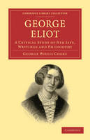 Cambridge Library Collection - Literary Studies: George Eliot: A Critical Study of her Life, Writings and Philosophy (Paperback)