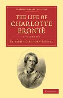 The Life of Charlotte Bronte 2 Volume Set