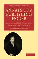 Annals of a Publishing House: Volume 2, William Blackwood and his Sons, their Magazine and Friends
