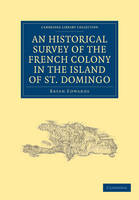 An Historical Survey of the French Colony in the Island of St. Domingo - Cambridge Library Collection - Slavery and Abolition (Paperback)