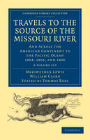Cambridge Library Collection - North American History: Travels of the Source of the Missouri River and Across the American Continent to the Pacific Ocean 3 Volume Set: Performed by Order of the Government of the United States, in the Years 1804, 1805, and 1806