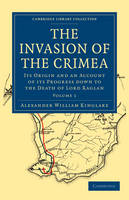 The Invasion of the Crimea: Its Origin and an Account of its Progress Down to the Death of Lord Raglan - Cambridge Library Collection - Naval and Military History Volume 1 (Paperback)