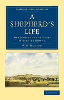 A Shepherd's Life: Impressions of the South Wiltshire Downs - Cambridge Library Collection - British and Irish History, 19th Century (Paperback)