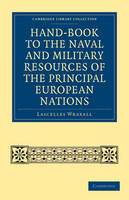 Cambridge Library Collection - Naval and Military History: Hand-book to the Naval and Military Resources of the Principal European Nations (Paperback)