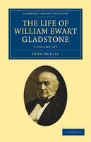 Cambridge Library Collection - British and Irish History, 19th Century: The Life of William Ewart Gladstone 3 Volume Set